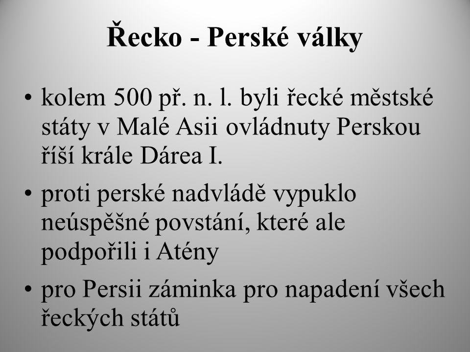 Řecko - Perské války kolem 500 př. n. l. byli řecké městské státy v Malé Asii ovládnuty Perskou říší krále Dárea I.