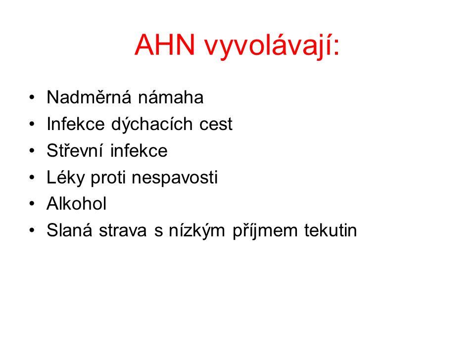 AHN vyvolávají: Nadměrná námaha Infekce dýchacích cest Střevní infekce