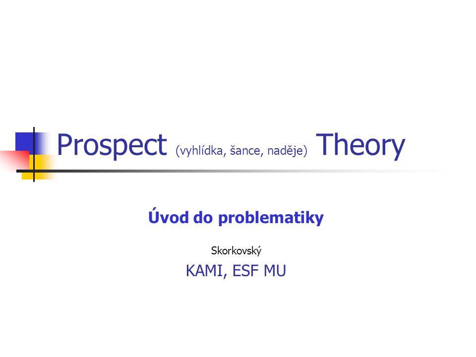 Prospect (vyhlídka, šance, naděje) Theory