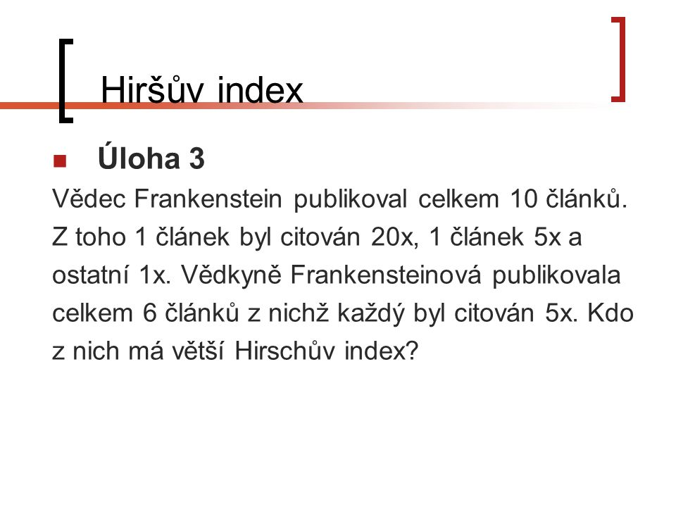 Hiršův index Úloha 3 Vědec Frankenstein publikoval celkem 10 článků.