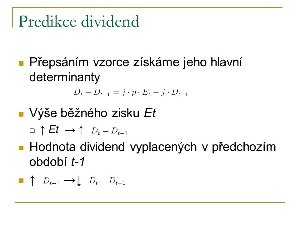 Predikce dividend Přepsáním vzorce získáme jeho hlavní determinanty