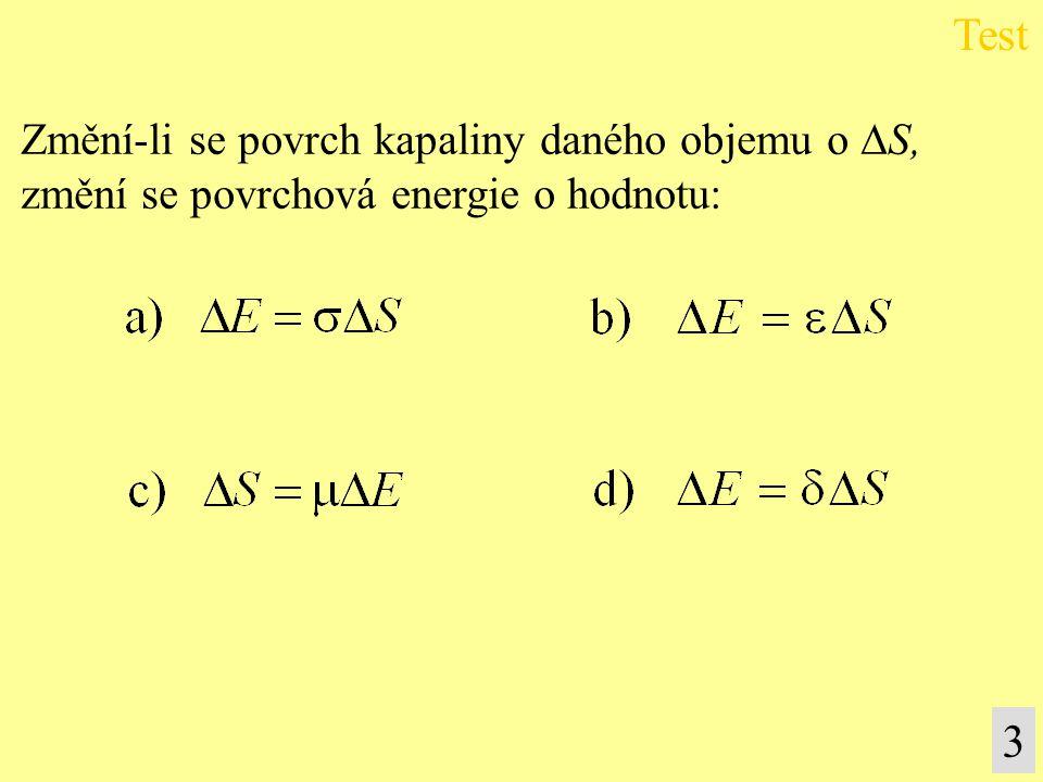Test 3 Změní-li se povrch kapaliny daného objemu o S,