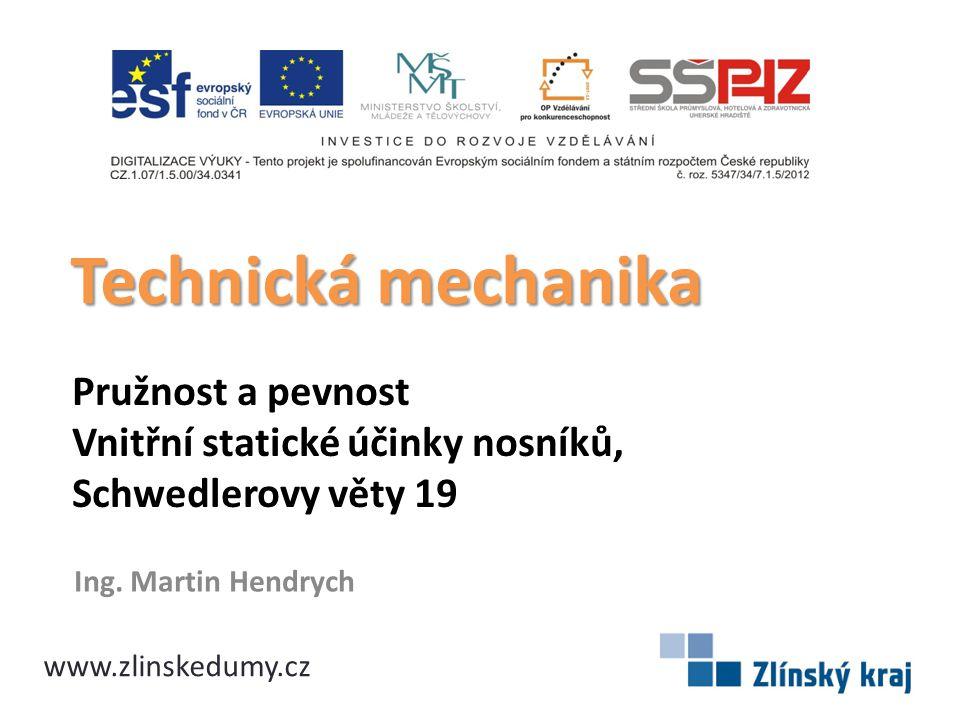 Technická mechanika Pružnost a pevnost Vnitřní statické účinky nosníků, Schwedlerovy věty 19. Ing. Martin Hendrych.