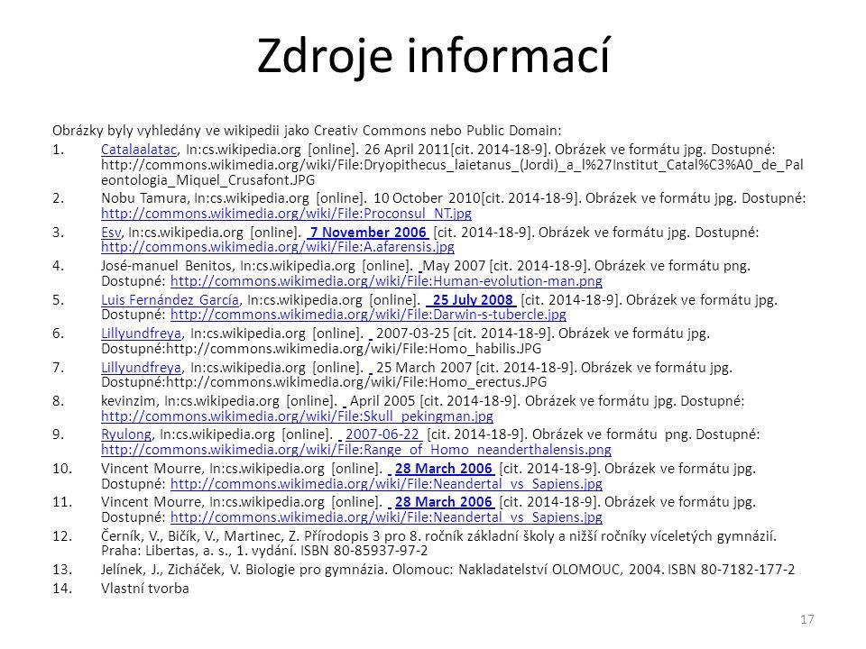 Zdroje informací Obrázky byly vyhledány ve wikipedii jako Creativ Commons nebo Public Domain: