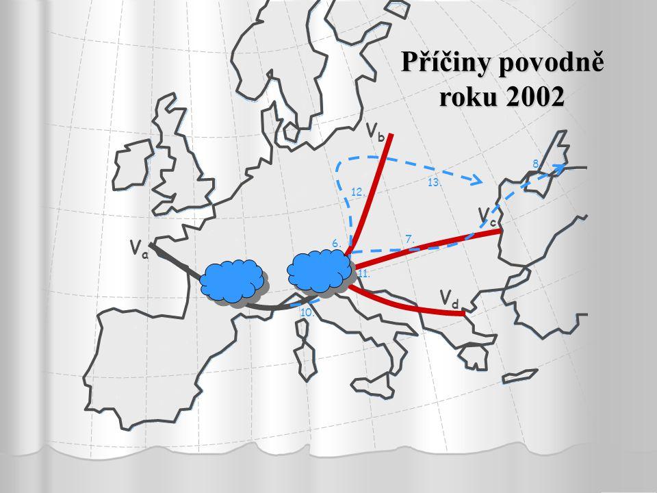 Příčiny povodně roku 2002 Vb Vc Va Vd 8. 13. 12. 7. 6. 5. 11. 10.