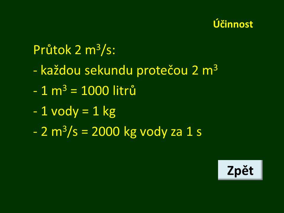 - každou sekundu protečou 2 m3 1 m3 = 1000 litrů 1 vody = 1 kg