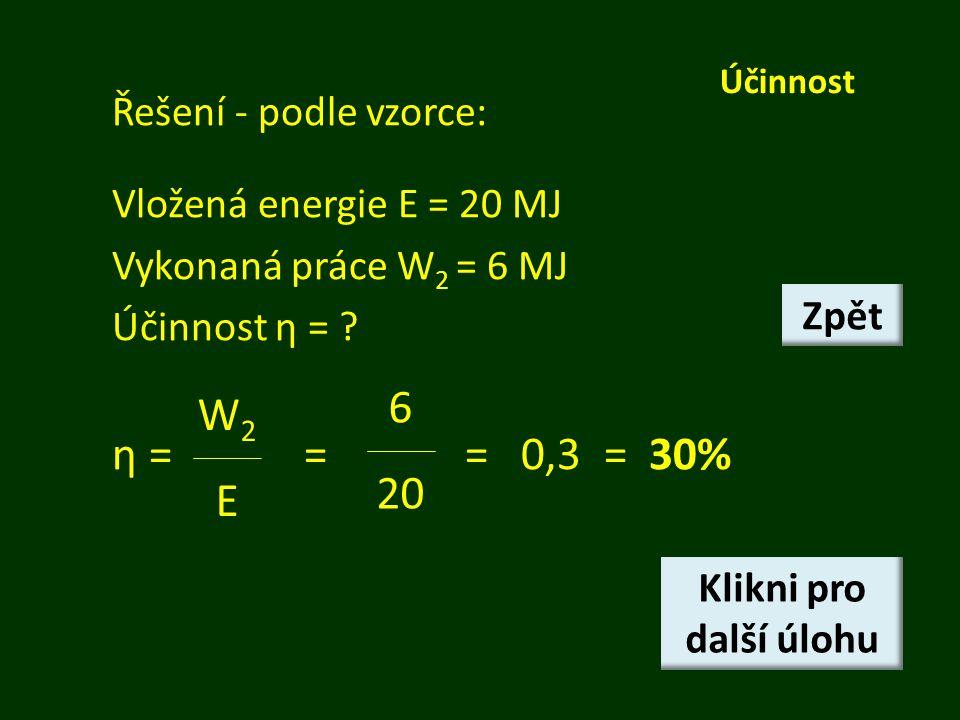 η = = = 0,3 = 30% 6 W2 20 E Řešení - podle vzorce: