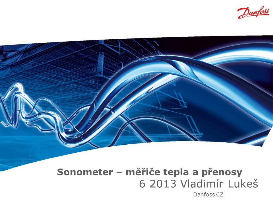 Sonometer – měřiče tepla a přenosy 6 2013 Vladimír Lukeš Danfoss CZ