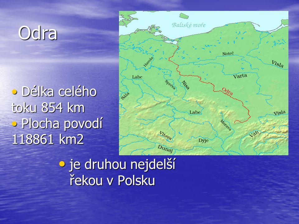Odra Délka celého toku 854 km Plocha povodí 118861 km2