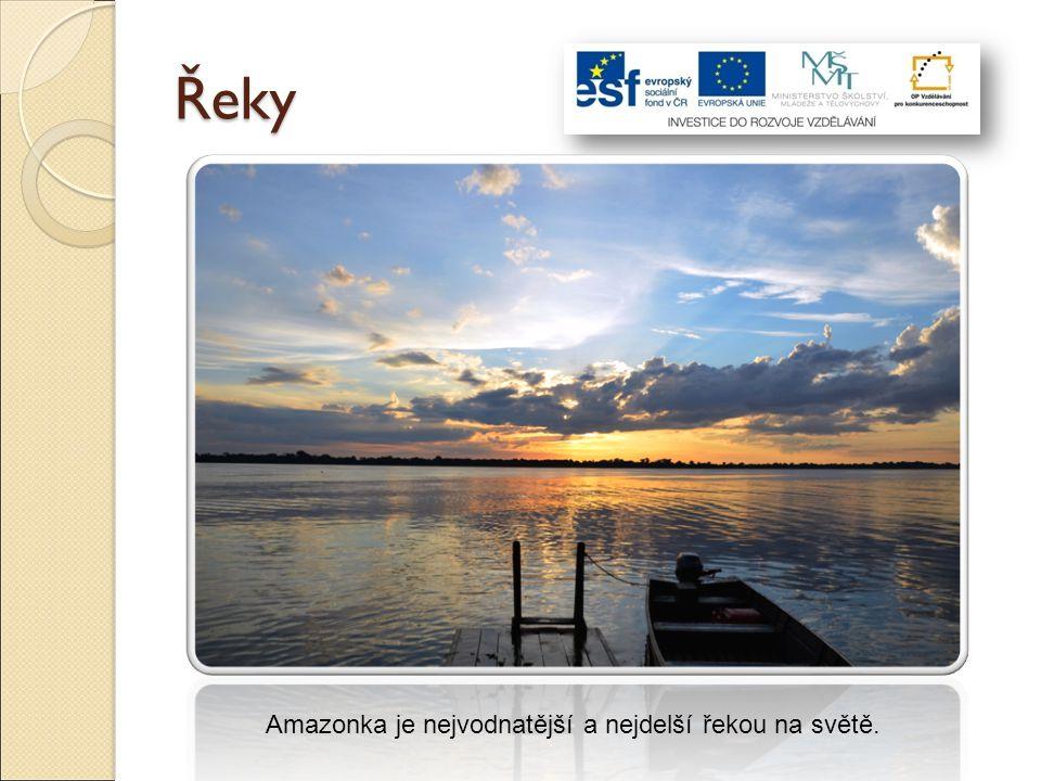 Amazonka je nejvodnatější a nejdelší řekou na světě.