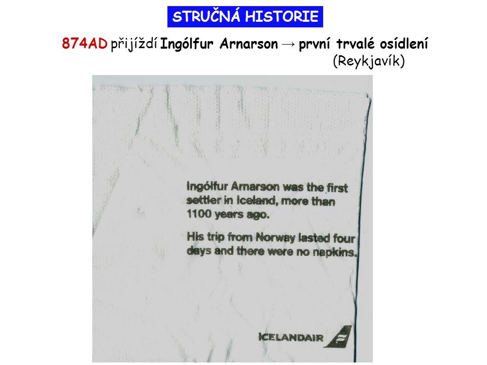 874AD přijíždí Ingólfur Arnarson → první trvalé osídlení