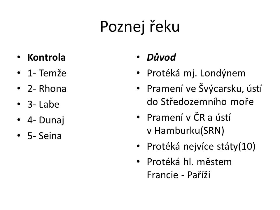 Poznej řeku Kontrola 1- Temže 2- Rhona 3- Labe 4- Dunaj 5- Seina Důvod