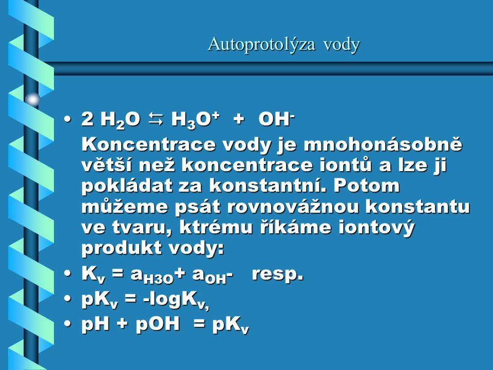 Autoprotolýza vody 2 H2O  H3O+ + OH-
