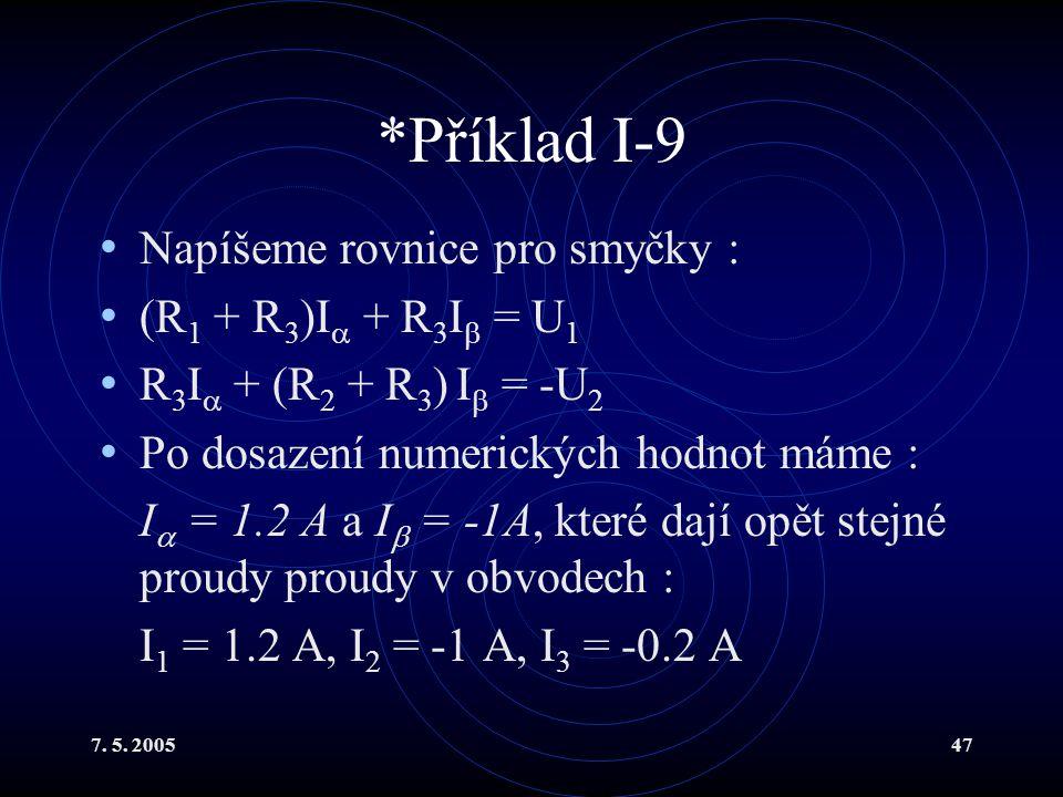 *Příklad I-9 Napíšeme rovnice pro smyčky : (R1 + R3)I + R3I = U1