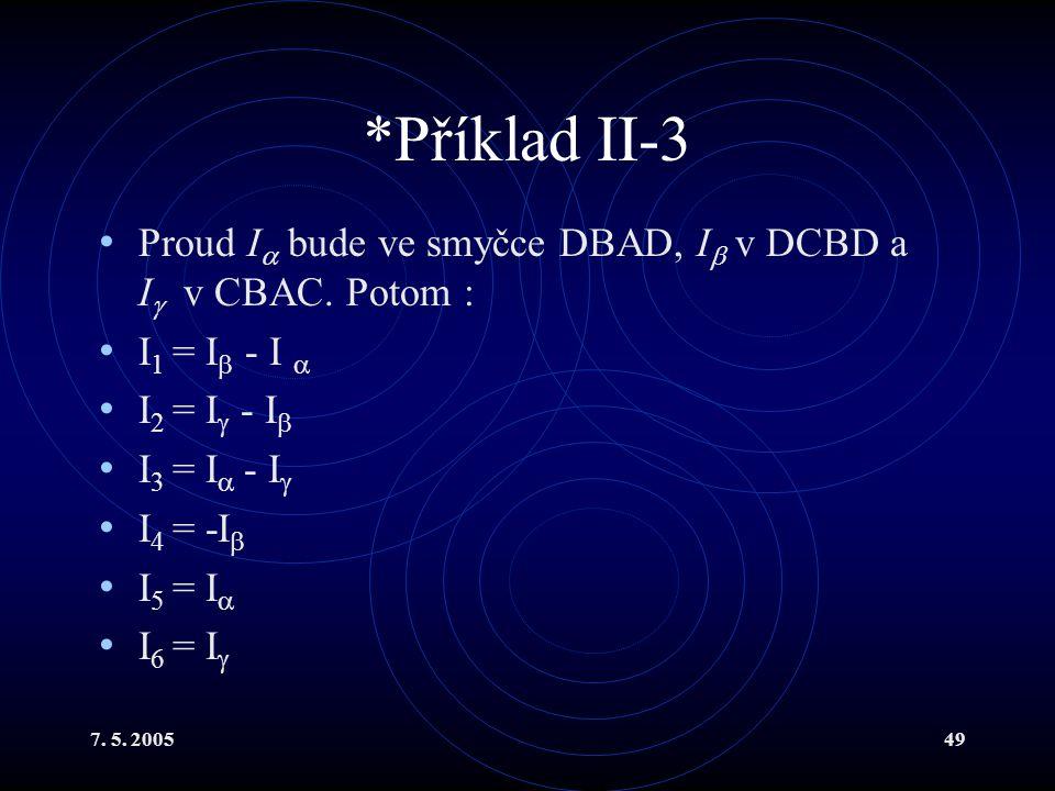 *Příklad II-3 Proud I bude ve smyčce DBAD, I v DCBD a I v CBAC. Potom : I1 = I - I  I2 = I - I