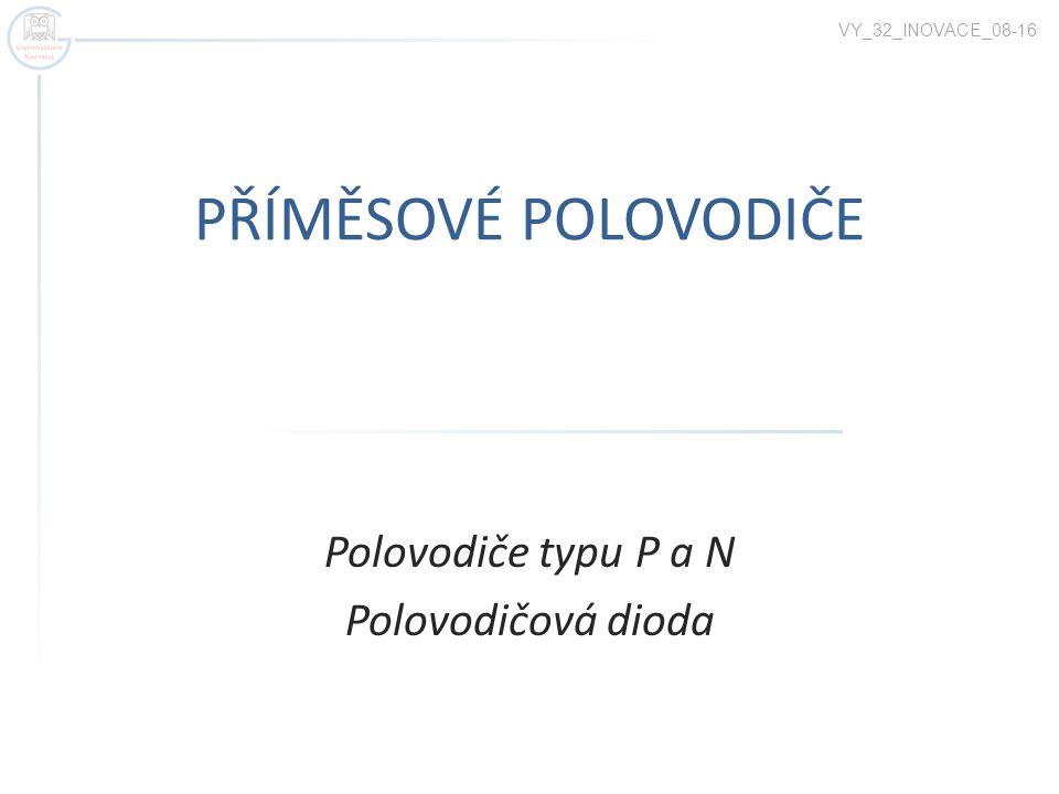 Polovodiče typu P a N Polovodičová dioda