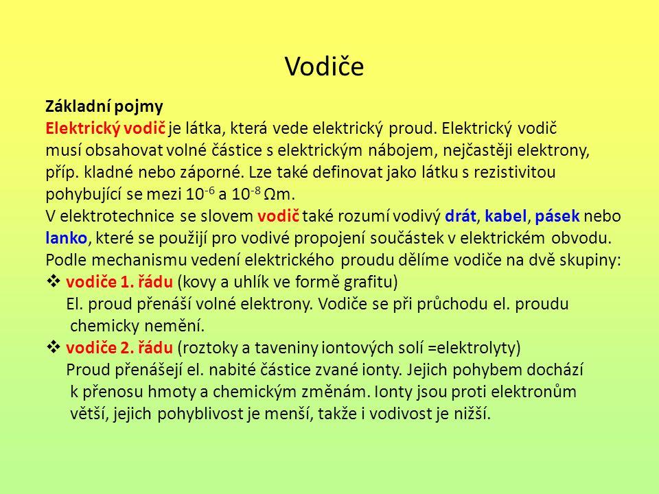 Vodiče Základní pojmy. Elektrický vodič je látka, která vede elektrický proud. Elektrický vodič.