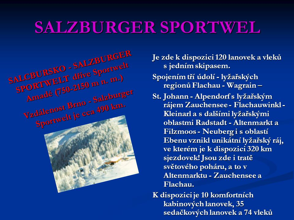Vzdálenost Brno - Salzburger Sportwelt je cca 490 km.