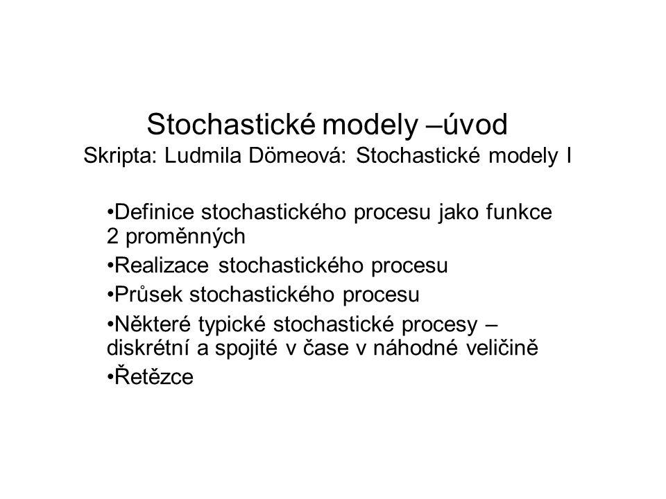Stochastické modely –úvod Skripta: Ludmila Dömeová: Stochastické modely I