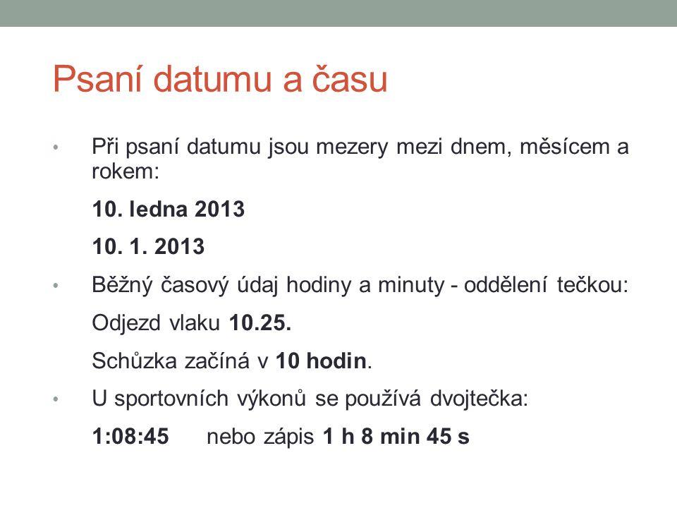 Psaní datumu a času Při psaní datumu jsou mezery mezi dnem, měsícem a rokem: 10. ledna 2013. 10. 1. 2013.