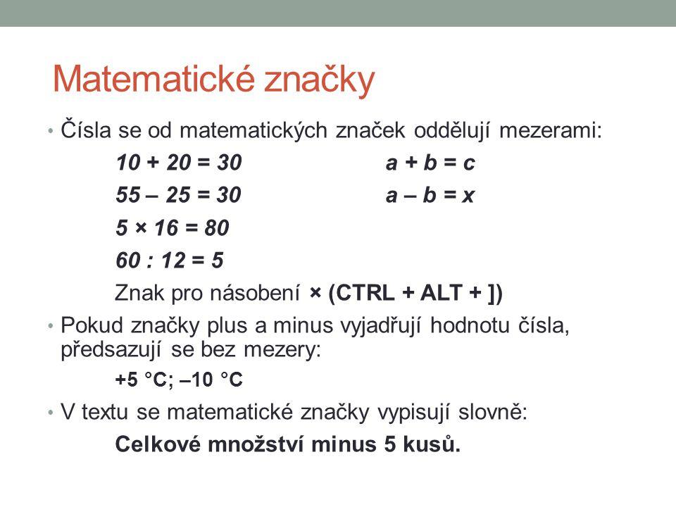 Matematické značky Čísla se od matematických značek oddělují mezerami: