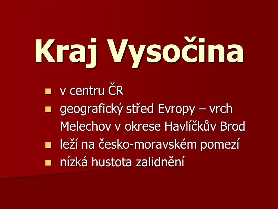 Kraj Vysočina v centru ČR geografický střed Evropy – vrch