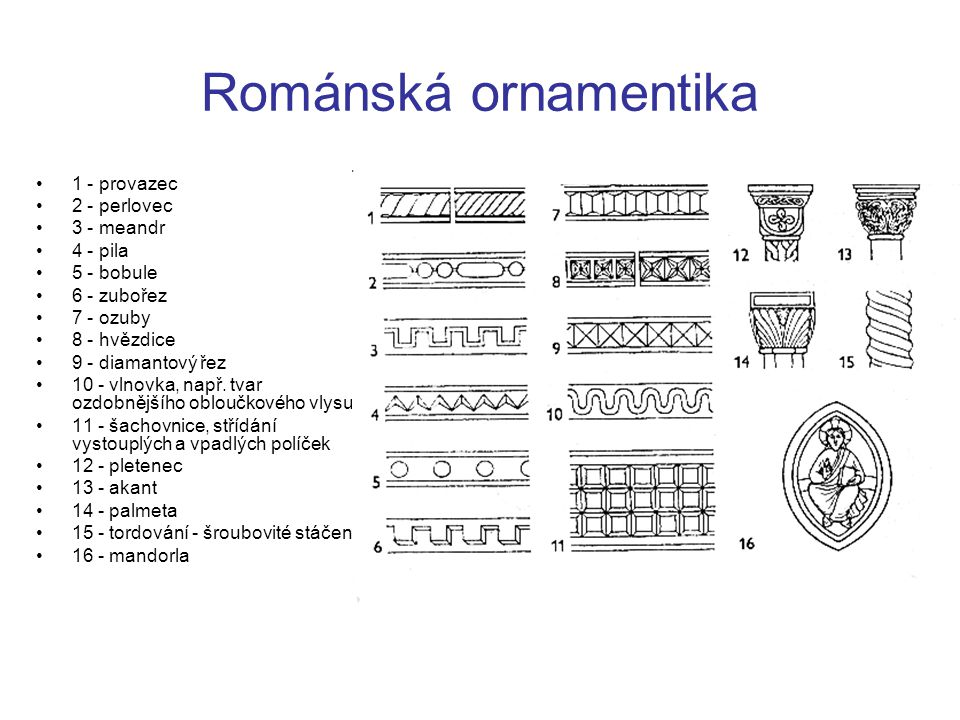 Románská ornamentika 1 - provazec 2 - perlovec 3 - meandr 4 - pila