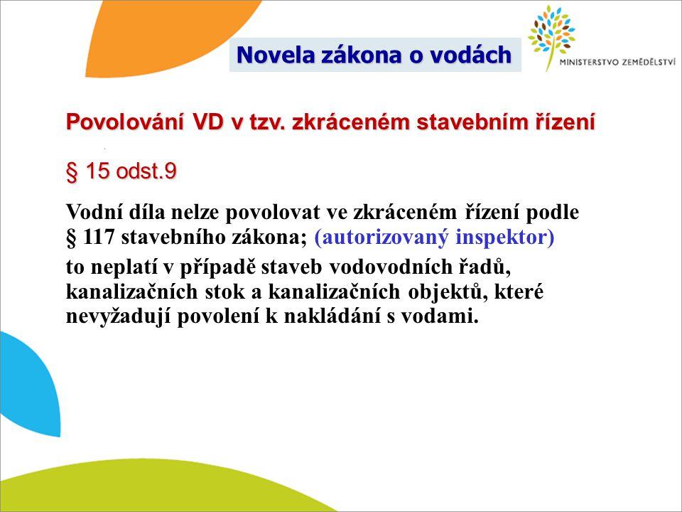 Novela zákona o vodách Povolování VD v tzv. zkráceném stavebním řízení. § 15 odst.9.