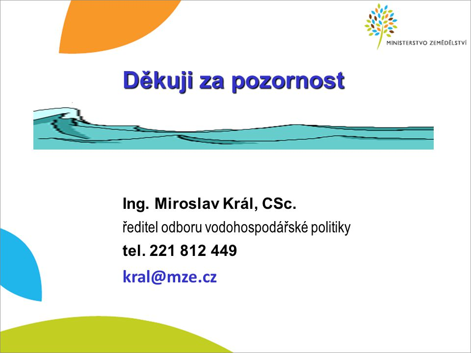 Děkuji za pozornost kral@mze.cz Ing. Miroslav Král, CSc.