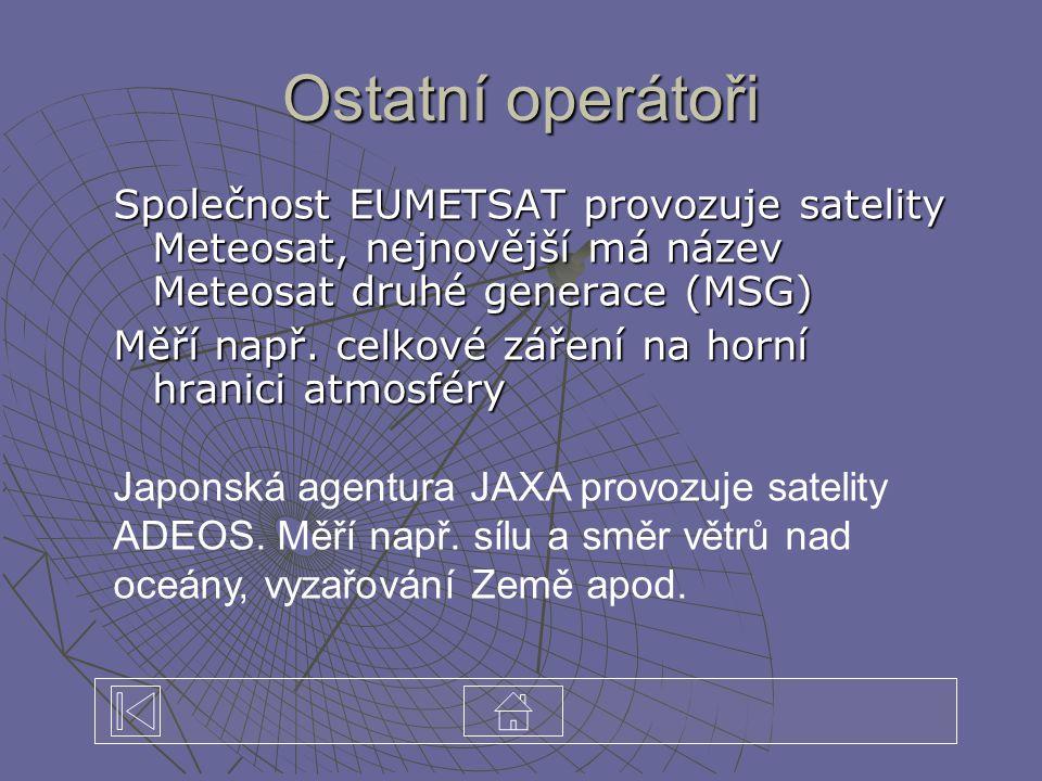 Ostatní operátoři Společnost EUMETSAT provozuje satelity Meteosat, nejnovější má název Meteosat druhé generace (MSG)