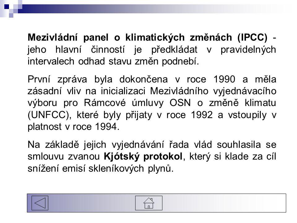 Mezivládní panel o klimatických změnách (IPCC) - jeho hlavní činností je předkládat v pravidelných intervalech odhad stavu změn podnebí.