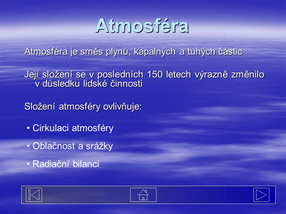 Atmosféra Atmosféra je směs plynů, kapalných a tuhých částic