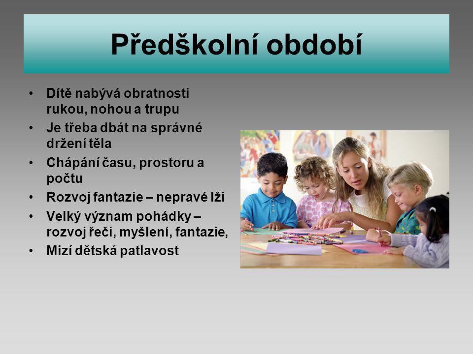Předškolní období Dítě nabývá obratnosti rukou, nohou a trupu