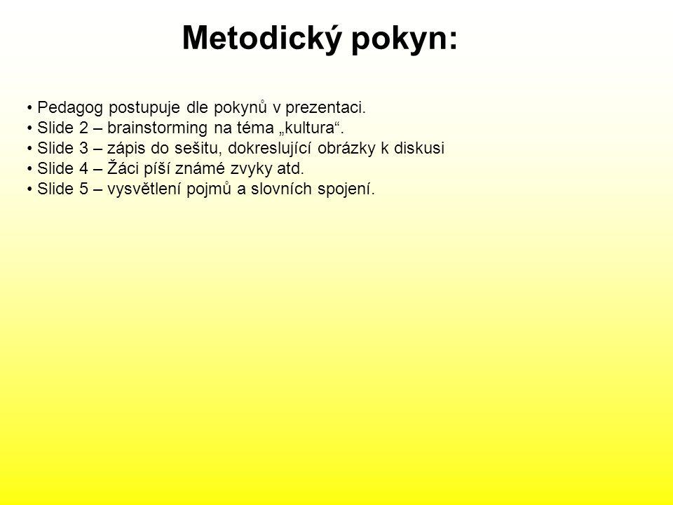 Metodický pokyn: Pedagog postupuje dle pokynů v prezentaci.