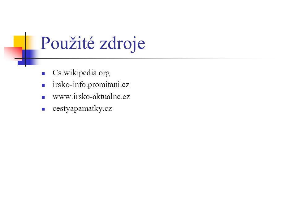 Použité zdroje Cs.wikipedia.org irsko-info.promitani.cz