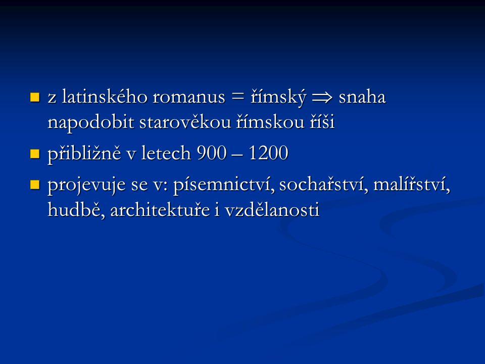 z latinského romanus = římský  snaha napodobit starověkou římskou říši