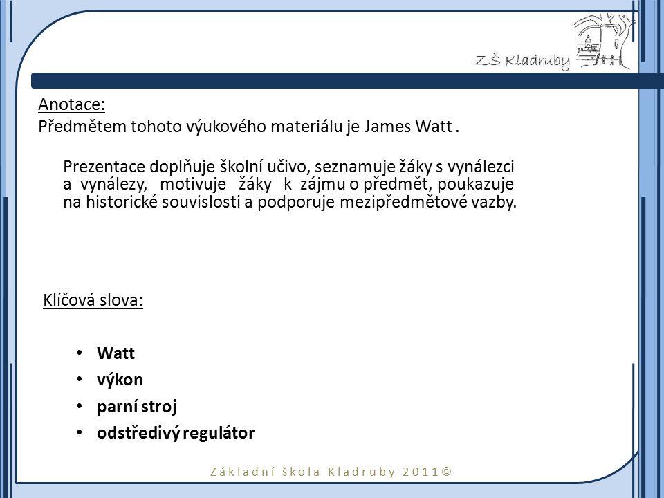 Anotace: Předmětem tohoto výukového materiálu je James Watt