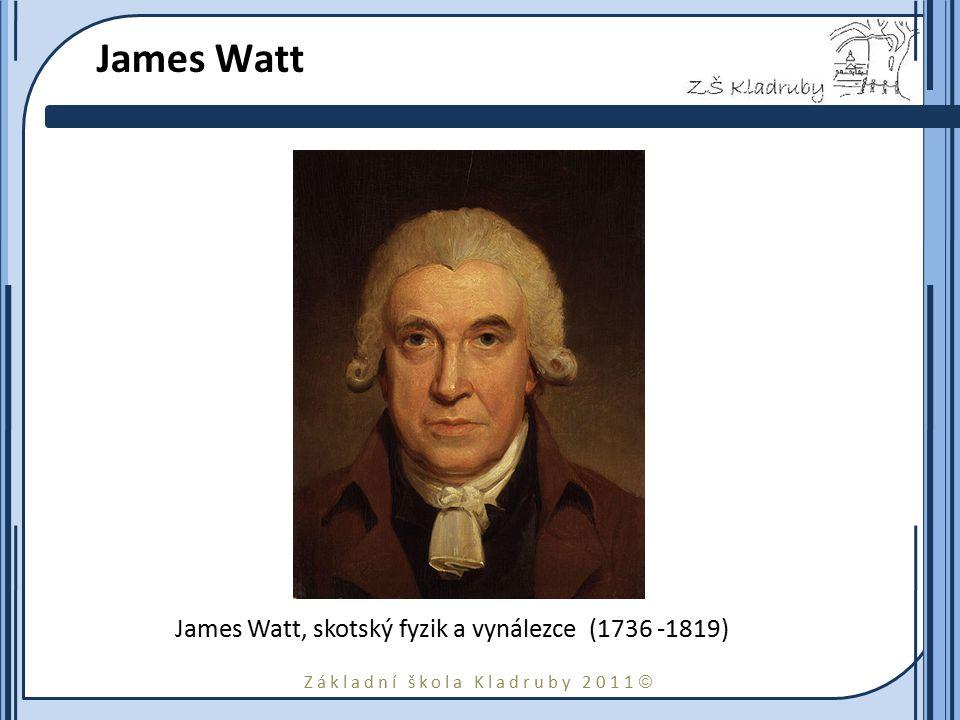 James Watt James Watt, skotský fyzik a vynálezce (1736 -1819)