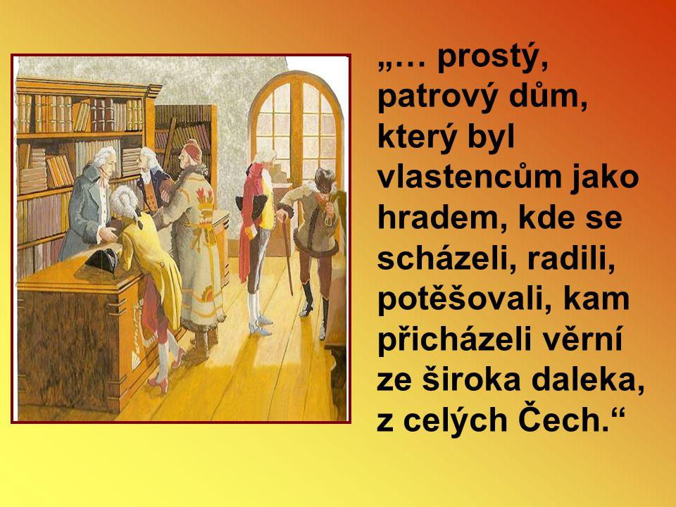 """""""… prostý, patrový dům, který byl vlastencům jako hradem, kde se scházeli, radili, potěšovali, kam přicházeli věrní ze široka daleka, z celých Čech."""