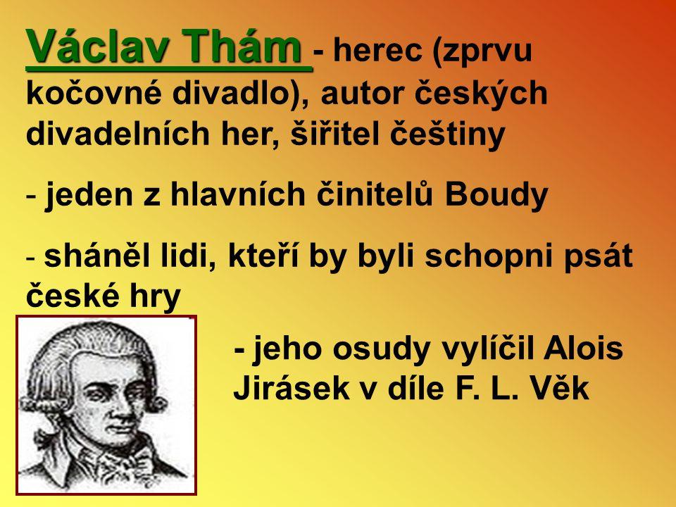 Václav Thám - herec (zprvu kočovné divadlo), autor českých divadelních her, šiřitel češtiny