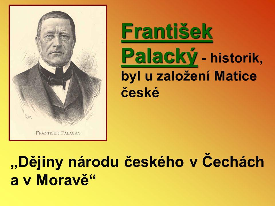 František Palacký - historik, byl u založení Matice české