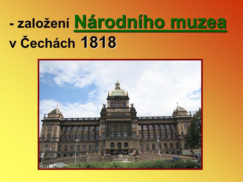 - založení Národního muzea v Čechách 1818