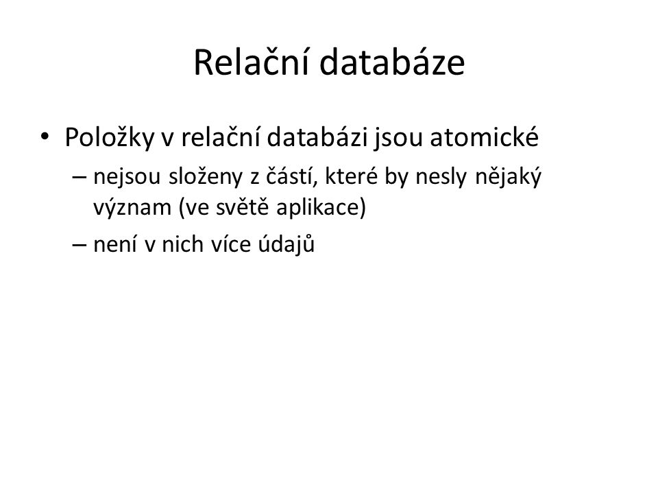 Relační databáze Položky v relační databázi jsou atomické