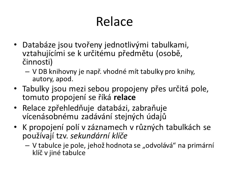 Relace Databáze jsou tvořeny jednotlivými tabulkami, vztahujícími se k určitému předmětu (osobě, činnosti)