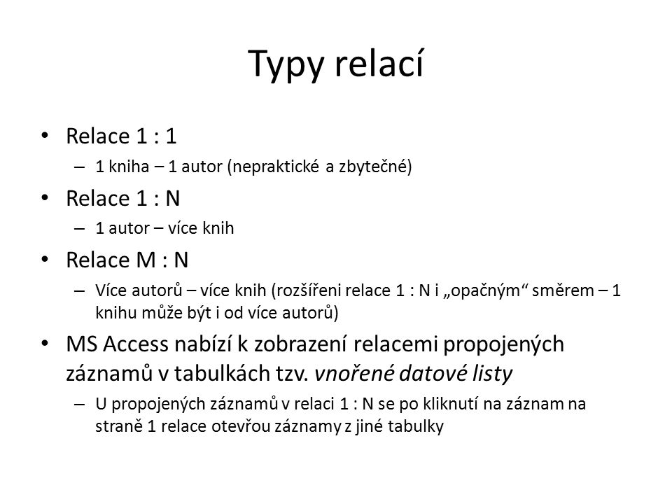 Typy relací Relace 1 : 1 Relace 1 : N Relace M : N