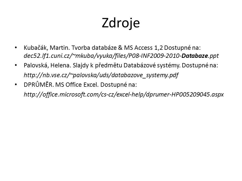 Zdroje Kubačák, Martin. Tvorba databáze & MS Access 1,2 Dostupné na: dec52.lf1.cuni.cz/~mkuba/vyuka/files/P08-INF2009-2010-Databaze.ppt.