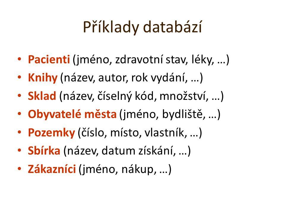 Příklady databází Pacienti (jméno, zdravotní stav, léky, …)