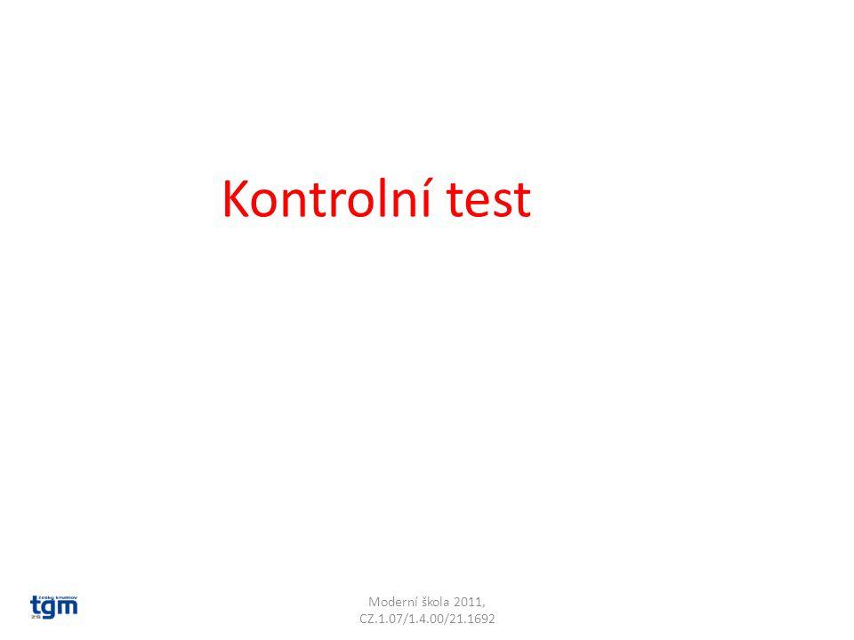 Kontrolní test Moderní škola 2011, CZ.1.07/1.4.00/21.1692 Poznámky: