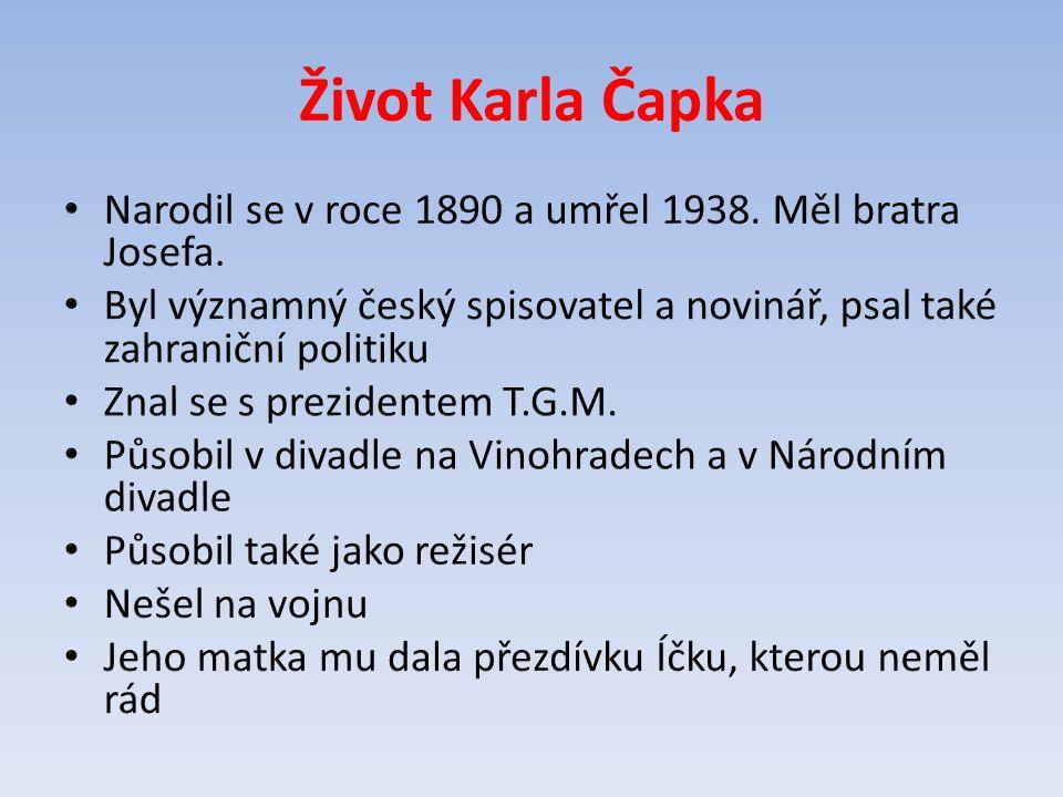 Život Karla Čapka Narodil se v roce 1890 a umřel 1938. Měl bratra Josefa. Byl významný český spisovatel a novinář, psal také zahraniční politiku.