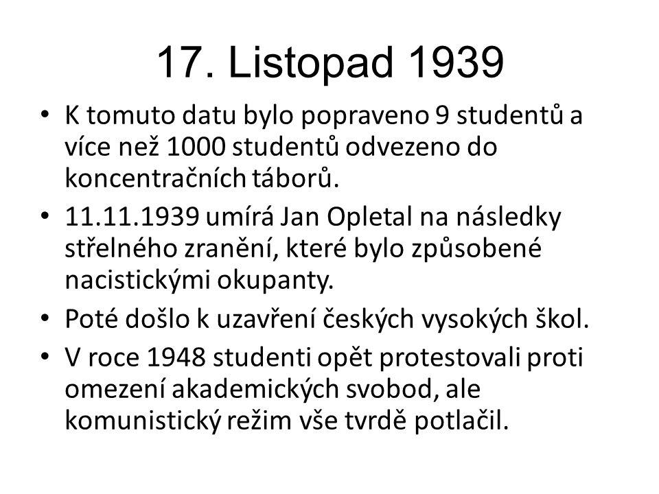 17. Listopad 1939 K tomuto datu bylo popraveno 9 studentů a více než 1000 studentů odvezeno do koncentračních táborů.